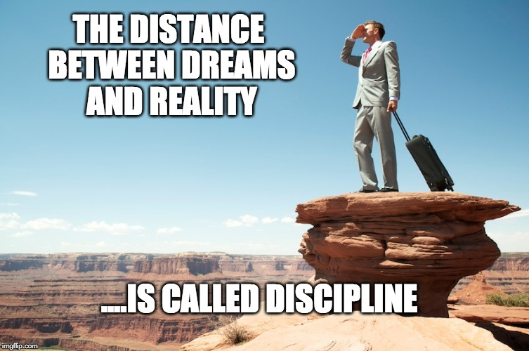 Big Dreams Require Big Discipline